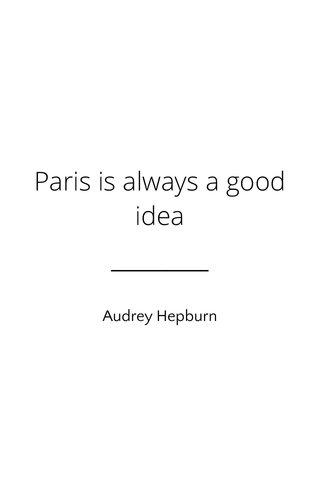 Paris is always a good idea Audrey Hepburn