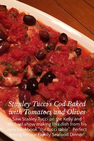"""Stanley Tucci's Cod Baked with Tomatoes and Olives Saw Stanley Tucci on the Kelly and Michael show making this dish from his new cookbook """"the tucci table"""". Perfect timing for our Family Seafood Dinner!"""