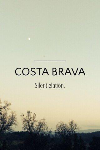 COSTA BRAVA Silent elation.