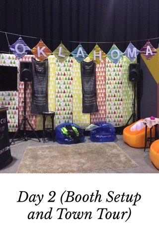 Day 2 (Booth Setup and Town Tour)