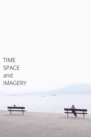 TIME SPACE and IMAGERY
