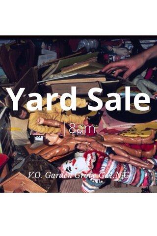 Yard Sale  8am V.O. Garden Grove G.A.N.G