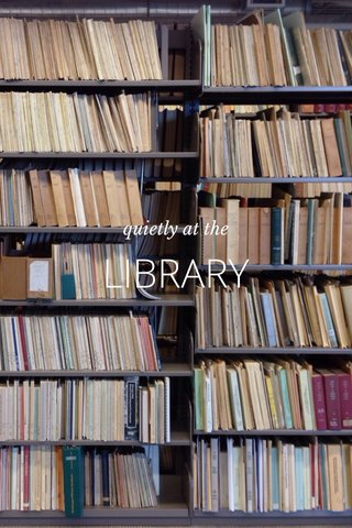 LIBRARY quietly at the
