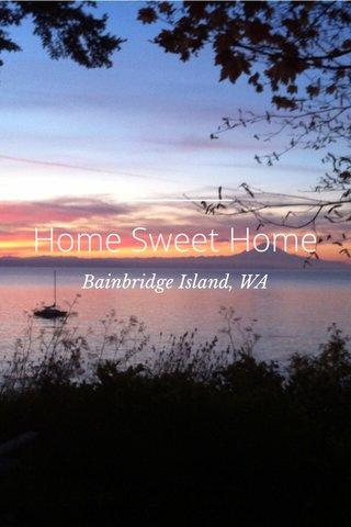 Home Sweet Home Bainbridge Island, WA