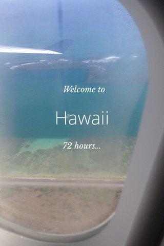 Hawaii 72 hours… Welcome to