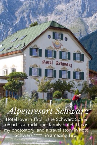 Alpenresort Schwarz Hotel love in Tirol ... the Schwarz Spa & resort is a traditionel family hotel. This is my photostory and a travel story in hotel Schwarz ****^ in amazing Tirol.