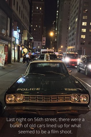 Last night on 56th street, there were a bunch of old cars lined up for what seemed to be a film shoot.
