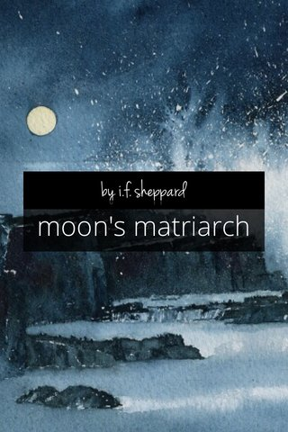 moon's matriarch by i.f. sheppard