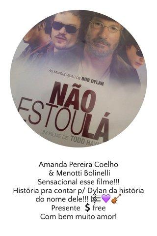 Amanda Pereira Coelho & Menotti Bolinelli Sensacional esse filme!!! História pra contar p/ Dylan da história do nome dele!!! 🎼💜🎸 Presente 💲free Com bem muito amor!