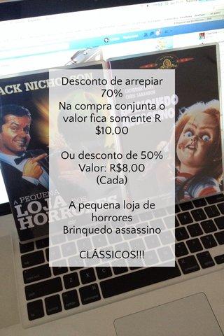 Desconto de arrepiar 70% Na compra conjunta o valor fica somente R$10,00 Ou desconto de 50% Valor: R$8,00 (Cada) A pequena loja de horrores Brinquedo assassino CLÁSSICOS!!!
