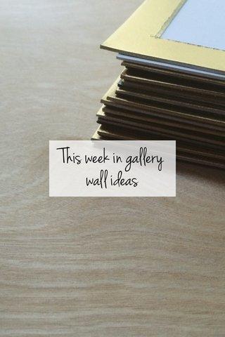 This week in gallery wall ideas