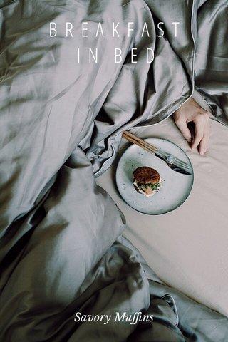 B R E A K F A S T I N B E D Savory Muffins