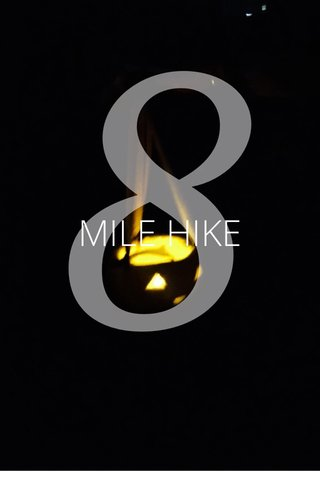 8 MILE HIKE