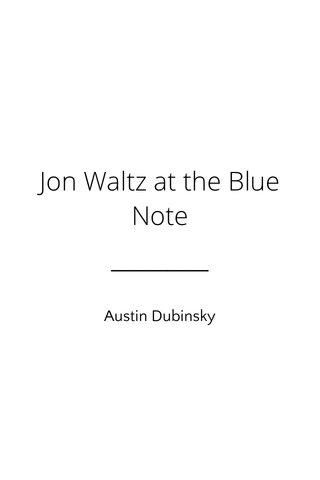 Jon Waltz at the Blue Note Austin Dubinsky