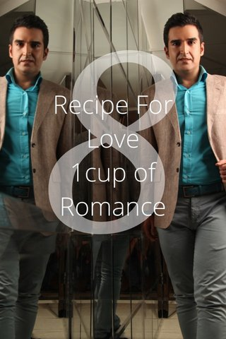 8 Recipe For Love 1cup of Romance 1pinch of Humor