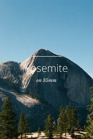 Yosemite on 35mm