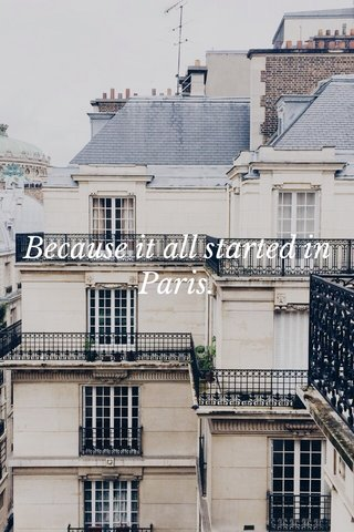 Because it all started in Paris.