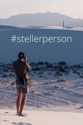 #stellerperson