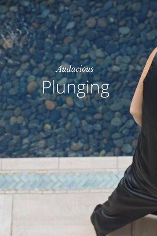 Plunging Audacious