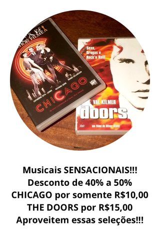 Musicais SENSACIONAIS!!! Desconto de 40% a 50% CHICAGO por somente R$10,00 THE DOORS por R$15,00 Aproveitem essas seleções!!!