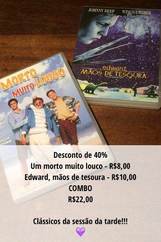 Desconto de 40% Um morto muito louco - R$8,00 Edward, mãos de tesoura - R$10,00 COMBO R$22,00 Clássicos da sessão da tarde!!! 💜