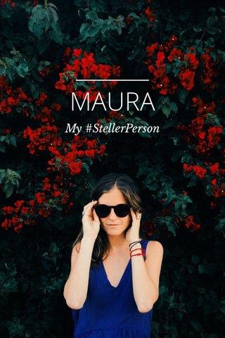 MAURA My #StellerPerson