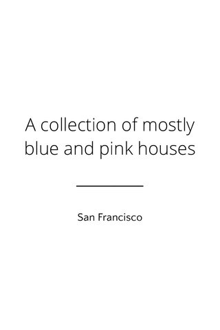 A collection of mostly blue and pink houses San Francisco