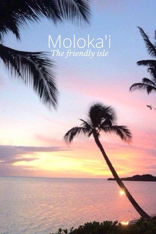 Moloka'i The friendly isle