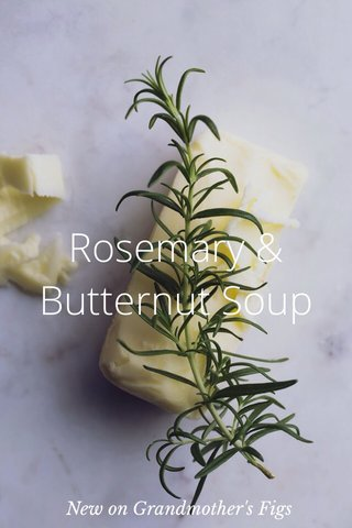 Rosemary & Butternut Soup New on Grandmother's Figs