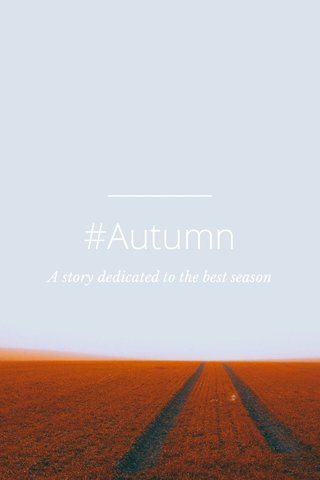 #Autumn A story dedicated to the best season