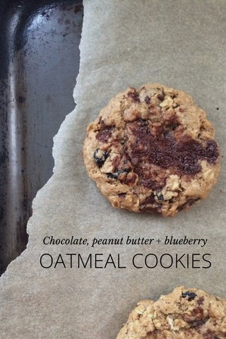 OATMEAL COOKIES Chocolate, peanut butter + blueberry