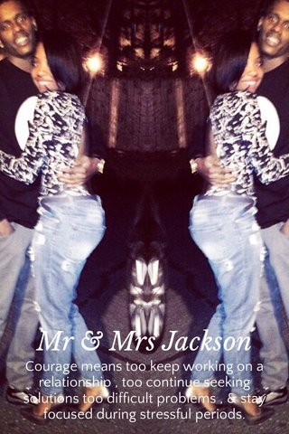 Mr & Mrs Jackson Courage means too keep working on a relationship , too continue seeking solutions too difficult problems , & stay focused during stressful periods.