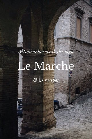 Le Marche A November walk through & its recipes