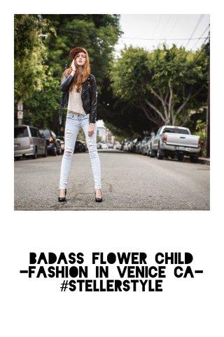Badass Flower Child -Fashion in Venice CA- #stellerstyle