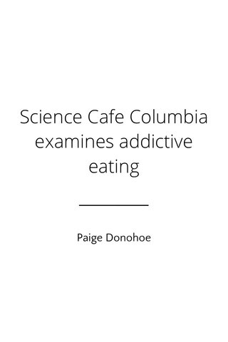 Science Cafe Columbia examines addictive eating Paige Donohoe