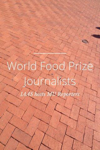 World Food Prize Journalists IAAS hosts MU Reporters