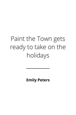 Paint the Town gets ready to take on the holidays Emily Peters