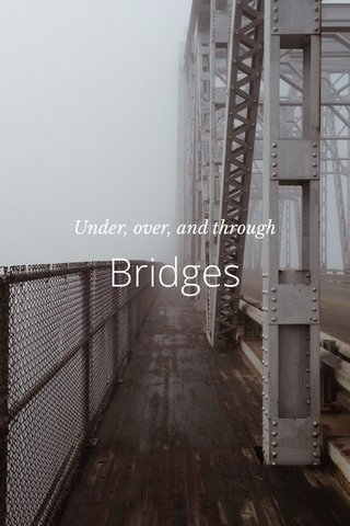 Bridges Under, over, and through