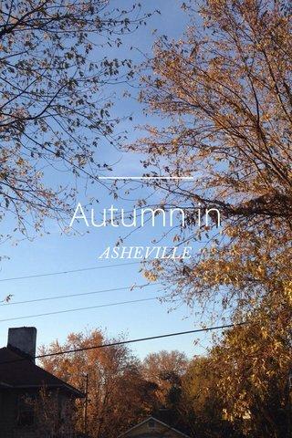 Autumn in ASHEVILLE