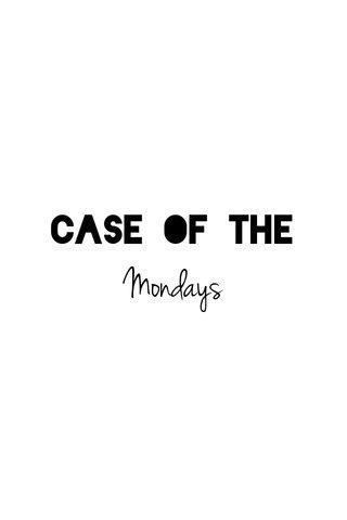 Mondays Case of the
