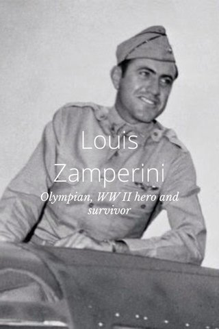 Louis Zamperini Olympian, WW II hero and survivor