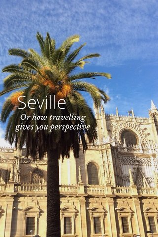 Seville Or how travelling gives you perspective