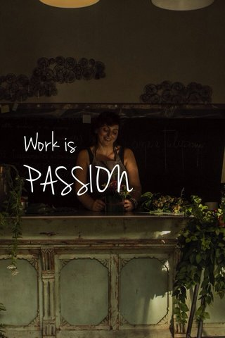 PASSION Work is