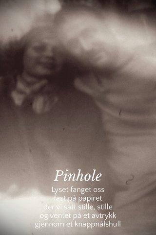 Pinhole Lyset fanget oss fast på papiret der vi satt stille, stille og ventet på et avtrykk gjennom et knappnålshull