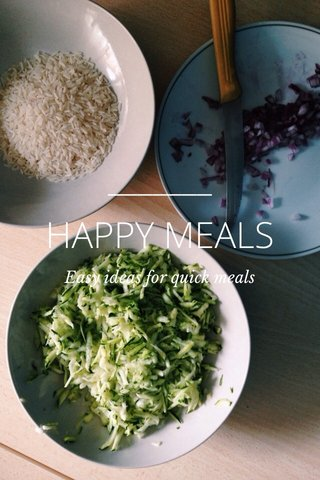 HAPPY MEALS Easy ideas for quick meals