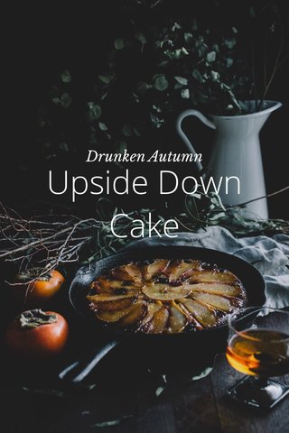 Upside Down Cake Drunken Autumn