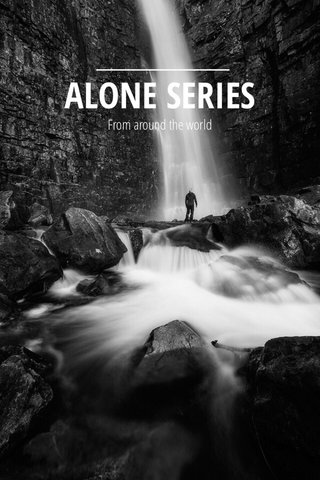 ALONE SERIES From around the world