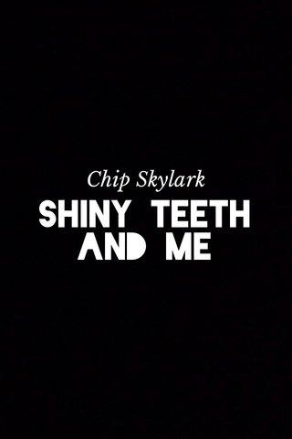Shiny Teeth and Me Chip Skylark
