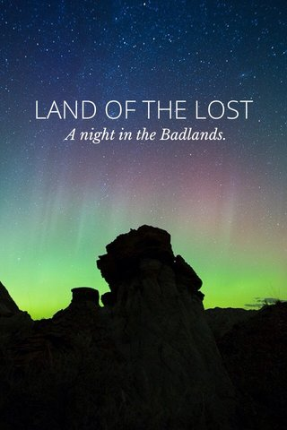 LAND OF THE LOST A night in the Badlands.
