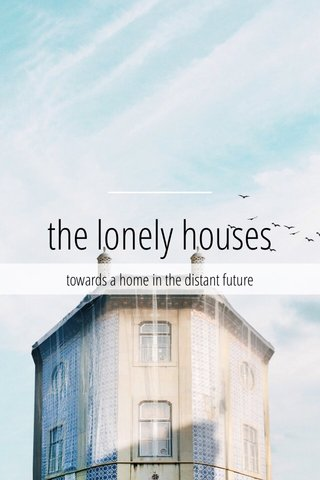 the lonely houses towards a home in the distant future